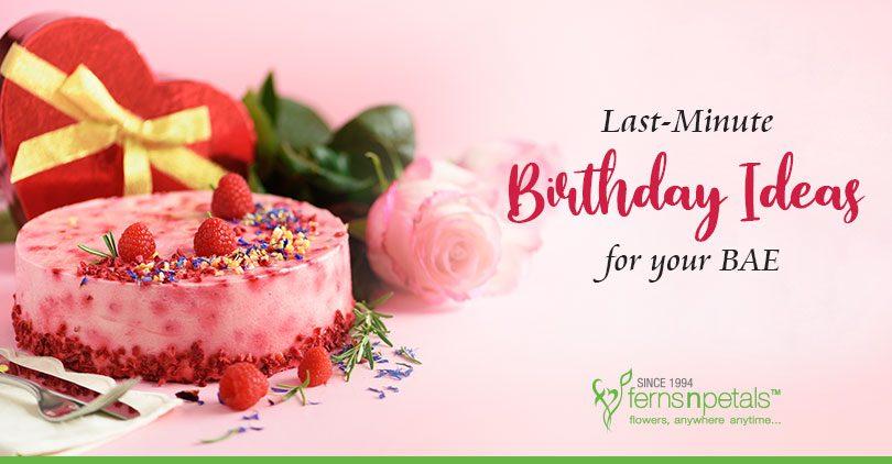 Birthday Celebration Ideas for your BAE