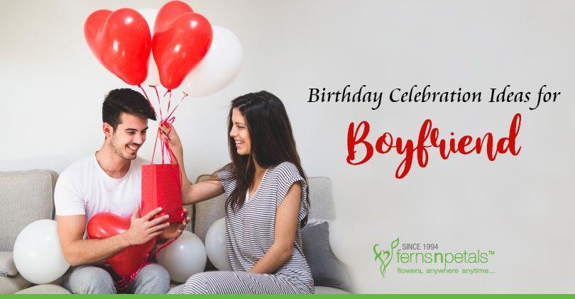 Interesting Birthday Celebration Ideas for Boyfriend