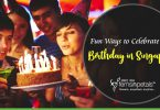 Ways to Celebrate Birthday in Singapore