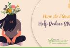 How do Flowers Help Reduce Stress